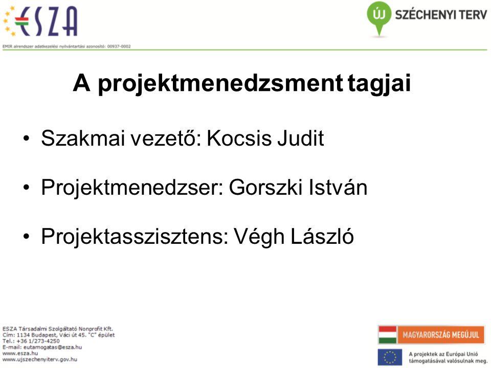 A projektmenedzsment tagjai Szakmai vezető: Kocsis Judit Projektmenedzser: Gorszki István Projektasszisztens: Végh László