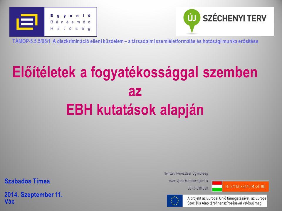 TÁMOP-5.5.5/08/1 A diszkrimináció elleni küzdelem – a társadalmi szemléletformálás és hatósági munka erősítése Előítéletek a fogyatékossággal szemben az EBH kutatások alapján Szabados Tímea 2014.