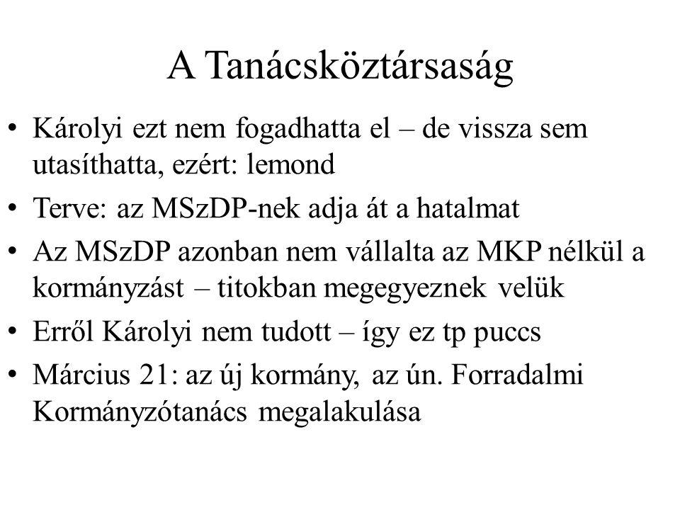 A Tanácsköztársaság Károlyi ezt nem fogadhatta el – de vissza sem utasíthatta, ezért: lemond Terve: az MSzDP-nek adja át a hatalmat Az MSzDP azonban n