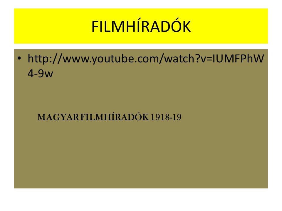 FILMHÍRADÓK http://www.youtube.com/watch?v=IUMFPhW 4-9w MAGYAR FILMHÍRADÓK 1918-19