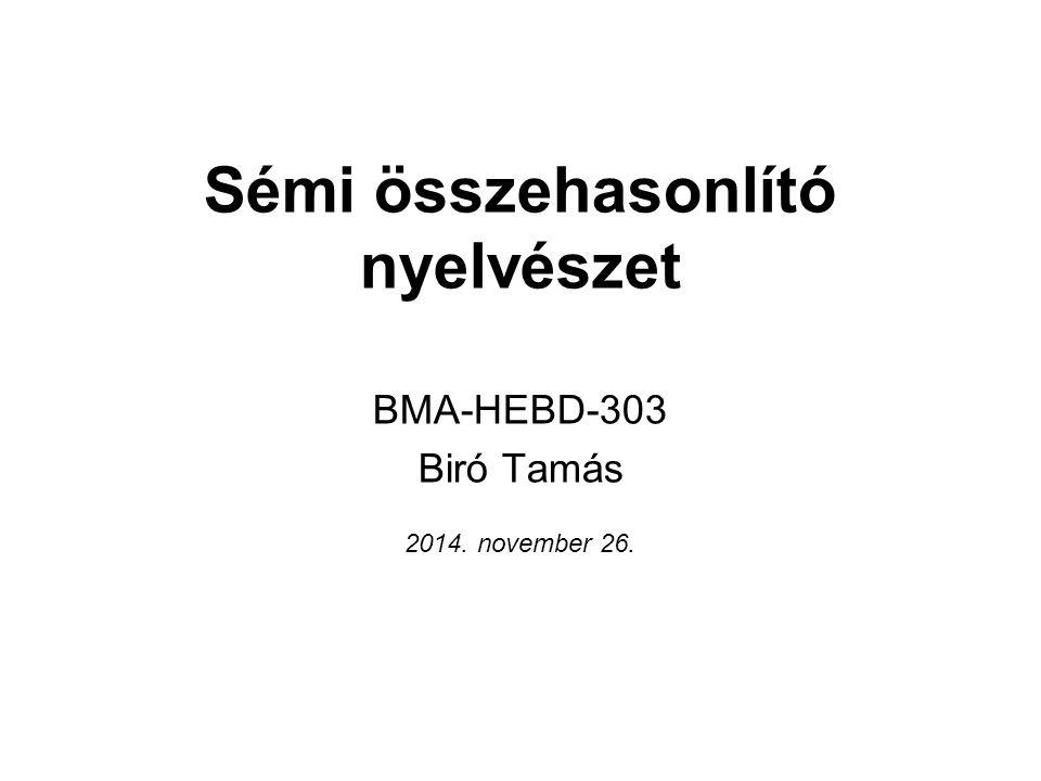 Sémi összehasonlító nyelvészet BMA-HEBD-303 Biró Tamás 2014. november 26.