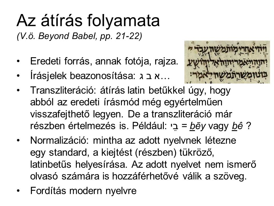 Az átírás folyamata (V.ö. Beyond Babel, pp. 21-22) Eredeti forrás, annak fotója, rajza.