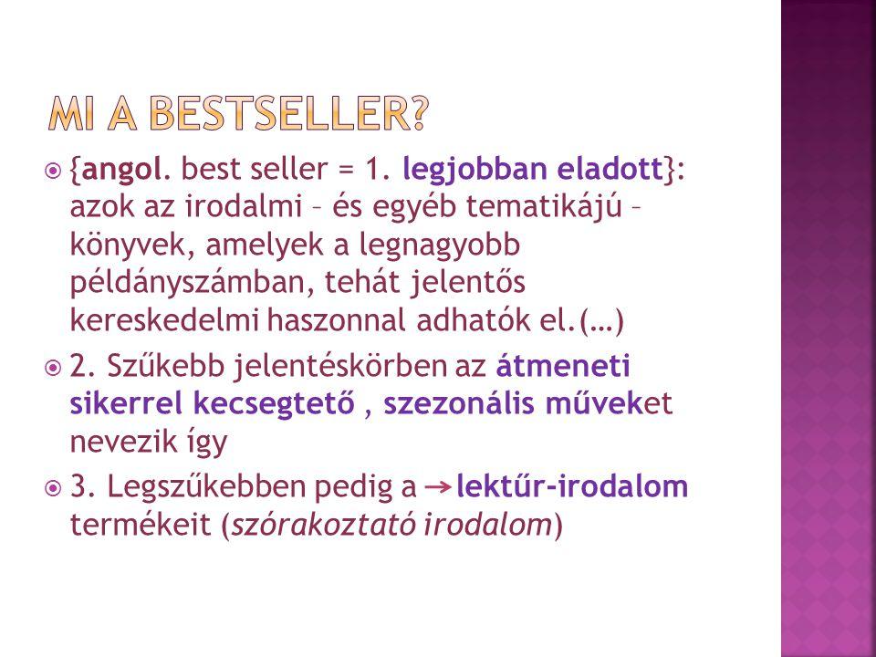  {angol. best seller = 1. legjobban eladott}: azok az irodalmi – és egyéb tematikájú – könyvek, amelyek a legnagyobb példányszámban, tehát jelentős k