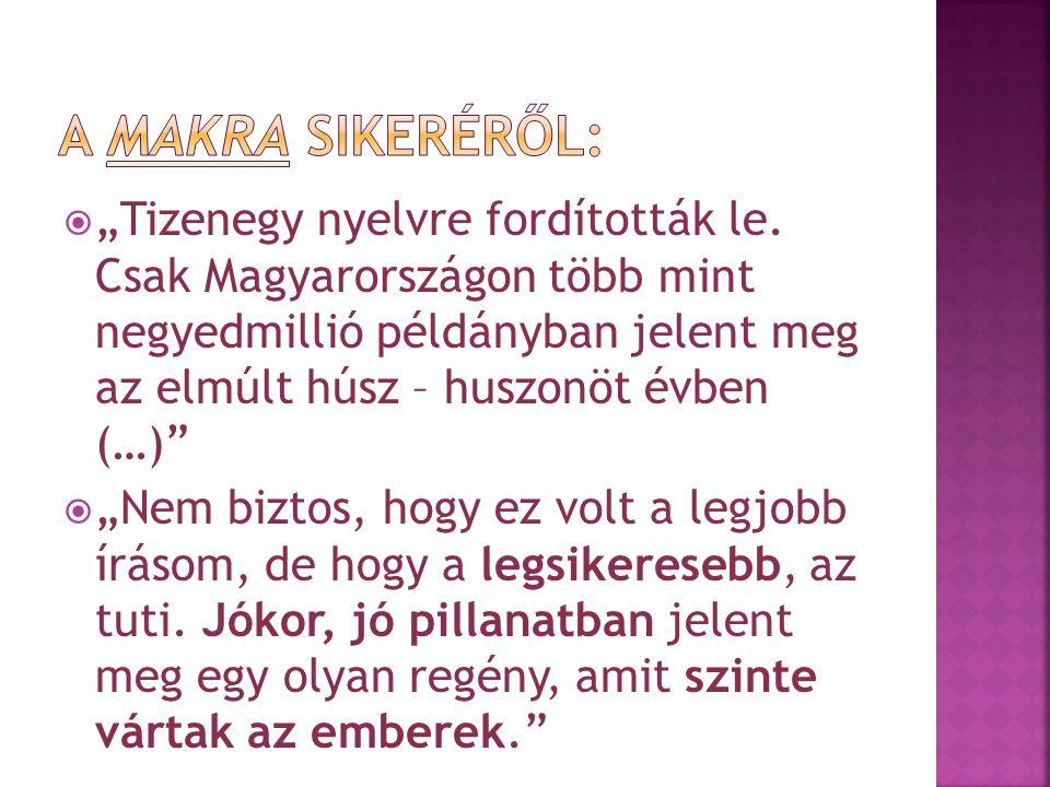 """ """"Tizenegy nyelvre fordították le. Csak Magyarországon több mint negyedmillió példányban jelent meg az elmúlt húsz – huszonöt évben (…)""""  """"Nem bizto"""
