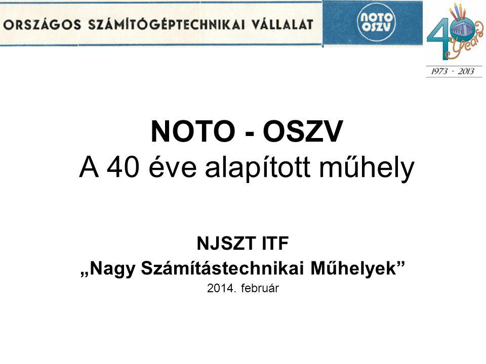 """NOTO - OSZV A 40 éve alapított műhely NJSZT ITF """"Nagy Számítástechnikai Műhelyek"""" 2014. február"""