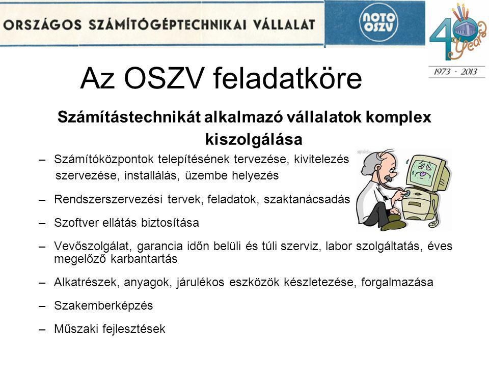 Az OSZV feladatköre Számítástechnikát alkalmazó vállalatok komplex kiszolgálása –Számítóközpontok telepítésének tervezése, kivitelezés szervezése, ins