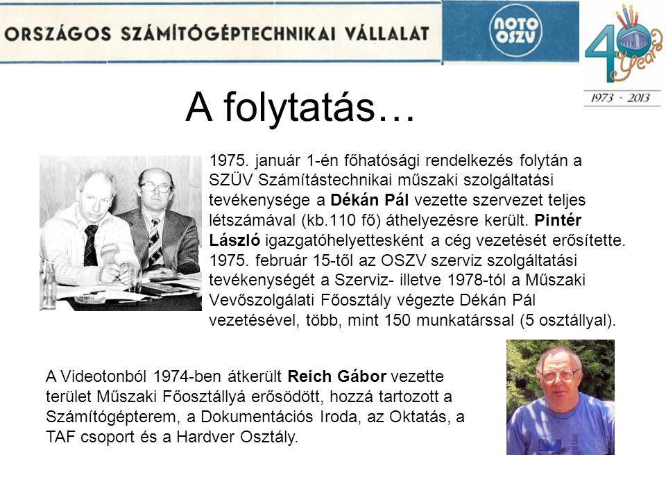A folytatás… 1975. január 1-én főhatósági rendelkezés folytán a SZÜV Számítástechnikai műszaki szolgáltatási tevékenysége a Dékán Pál vezette szerveze