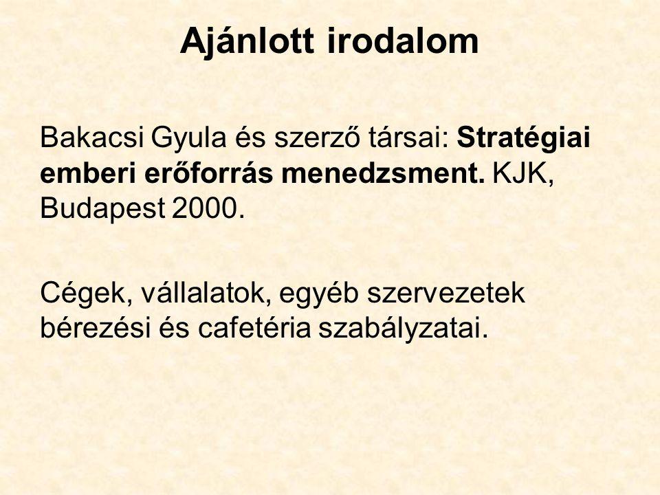 Ajánlott irodalom Bakacsi Gyula és szerző társai: Stratégiai emberi erőforrás menedzsment.