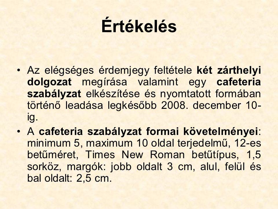 Értékelés Az elégséges érdemjegy feltétele két zárthelyi dolgozat megírása valamint egy cafeteria szabályzat elkészítése és nyomtatott formában történő leadása legkésőbb 2008.