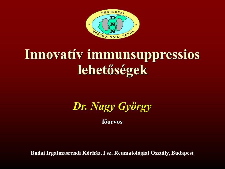 Innovatív immunsuppressios lehetőségek Dr. Nagy György főorvos Budai Irgalmasrendi Kórház, I sz. Reumatológiai Osztály, Budapest