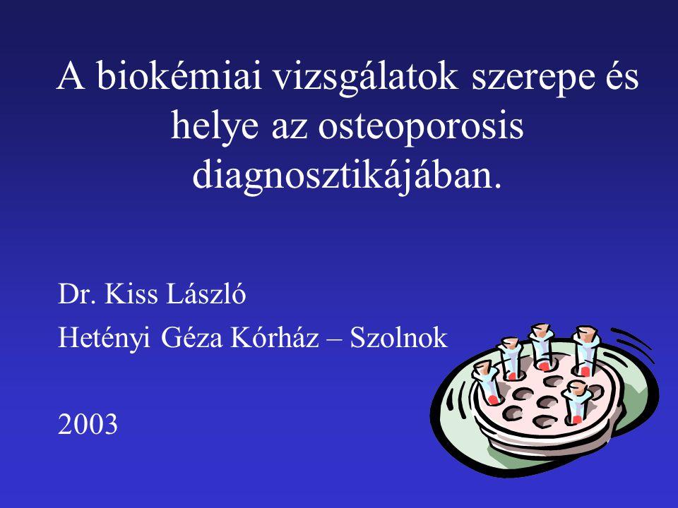A biokémiai vizsgálatok szerepe és helye az osteoporosis diagnosztikájában.