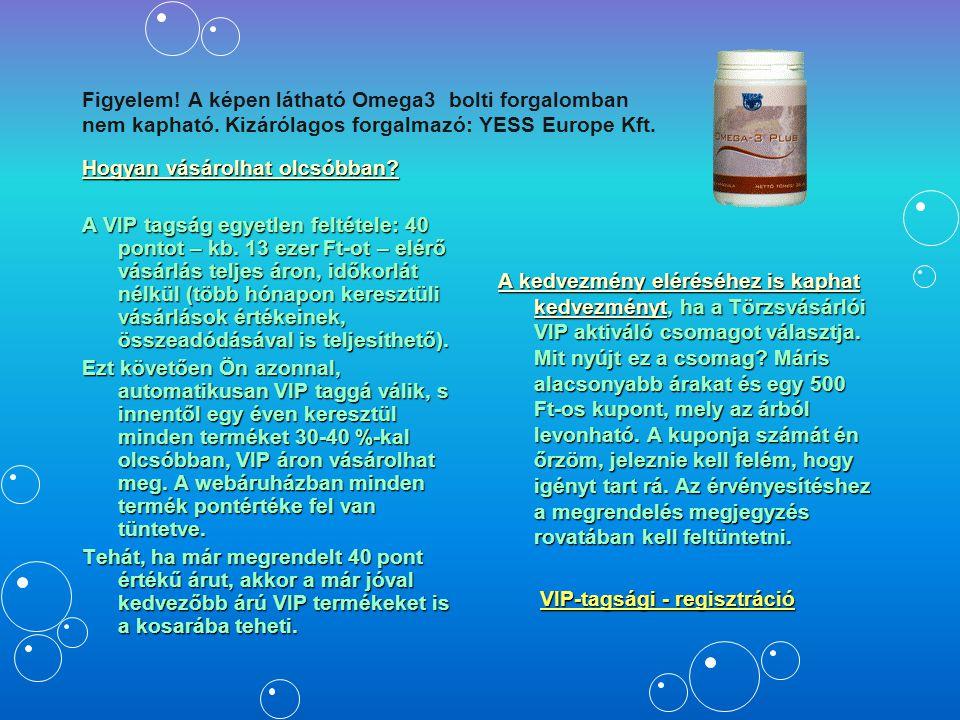 Figyelem! A képen látható Omega3 bolti forgalomban nem kapható. Kizárólagos forgalmazó: YESS Europe Kft. Hogyan vásárolhat olcsóbban? A VIP tagság egy