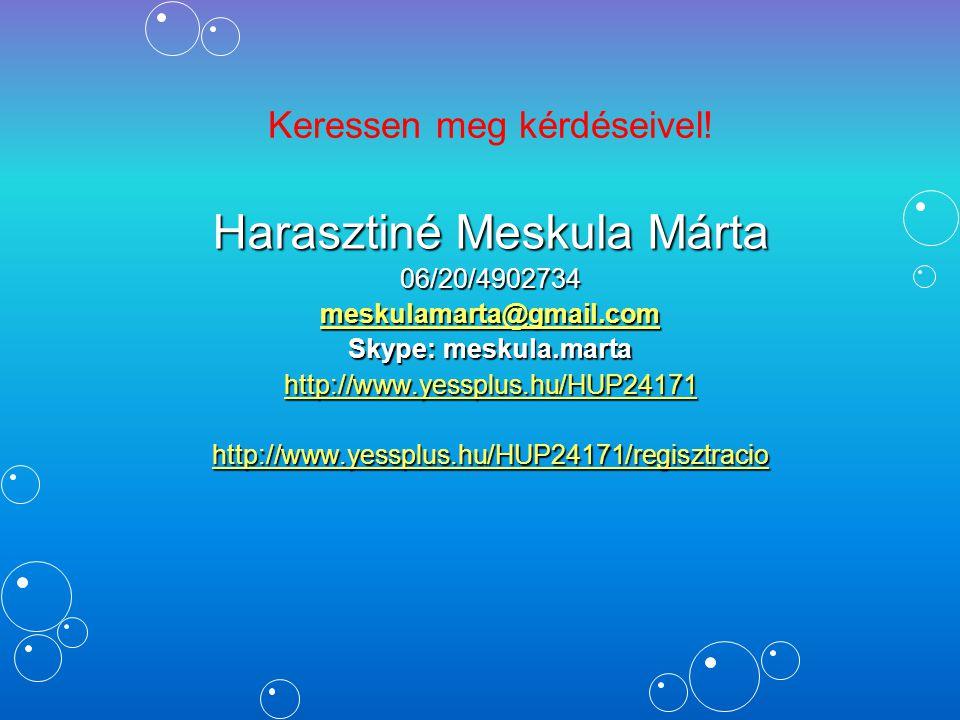 Keressen meg kérdéseivel! Harasztiné Meskula Márta 06/20/4902734 meskulamarta@gmail.com Skype: meskula.marta http://www.yessplus.hu/HUP24171 http://ww
