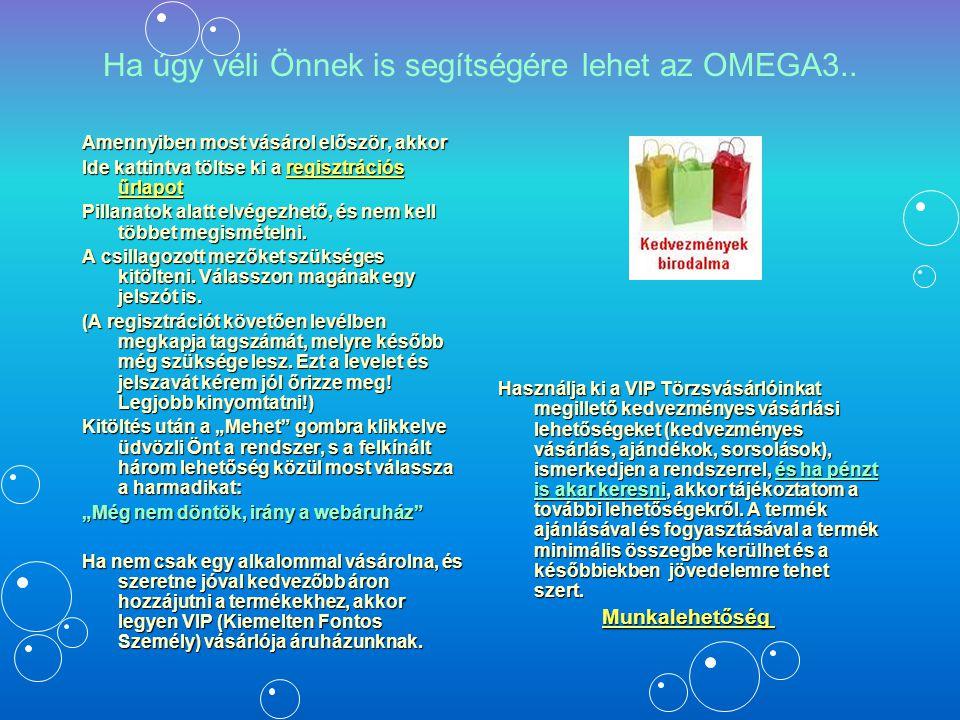 Ha úgy véli Önnek is segítségére lehet az OMEGA3.. Amennyiben most vásárol először, akkor Ide kattintva töltse ki a regisztrációs űrlapot regisztráció