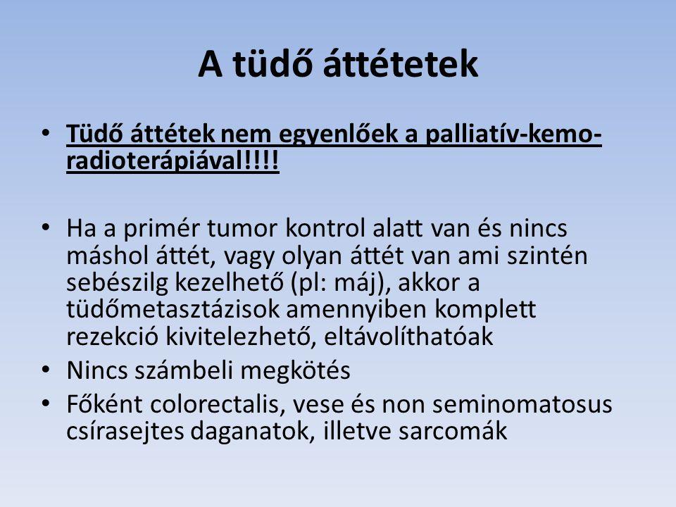 A tüdő áttétetek Tüdő áttétek nem egyenlőek a palliatív-kemo- radioterápiával!!!! Ha a primér tumor kontrol alatt van és nincs máshol áttét, vagy olya