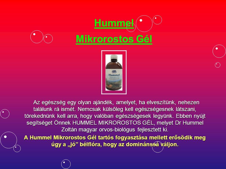 Hummel Mikrorostos Gél Az egészség egy olyan ajándék, amelyet, ha elveszítünk, nehezen találunk rá ismét.
