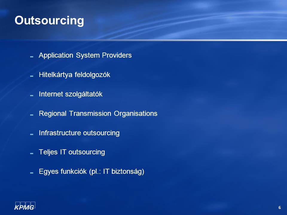 6 Outsourcing Application System Providers Hitelkártya feldolgozók Internet szolgáltatók Regional Transmission Organisations Infrastructure outsourcin