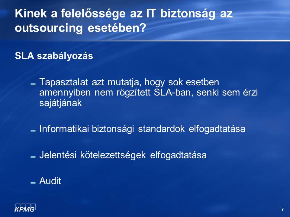 7 Kinek a felelőssége az IT biztonság az outsourcing esetében? SLA szabályozás Tapasztalat azt mutatja, hogy sok esetben amennyiben nem rögzített SLA-