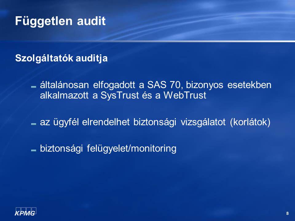 8 Független audit Szolgáltatók auditja általánosan elfogadott a SAS 70, bizonyos esetekben alkalmazott a SysTrust és a WebTrust az ügyfél elrendelhet