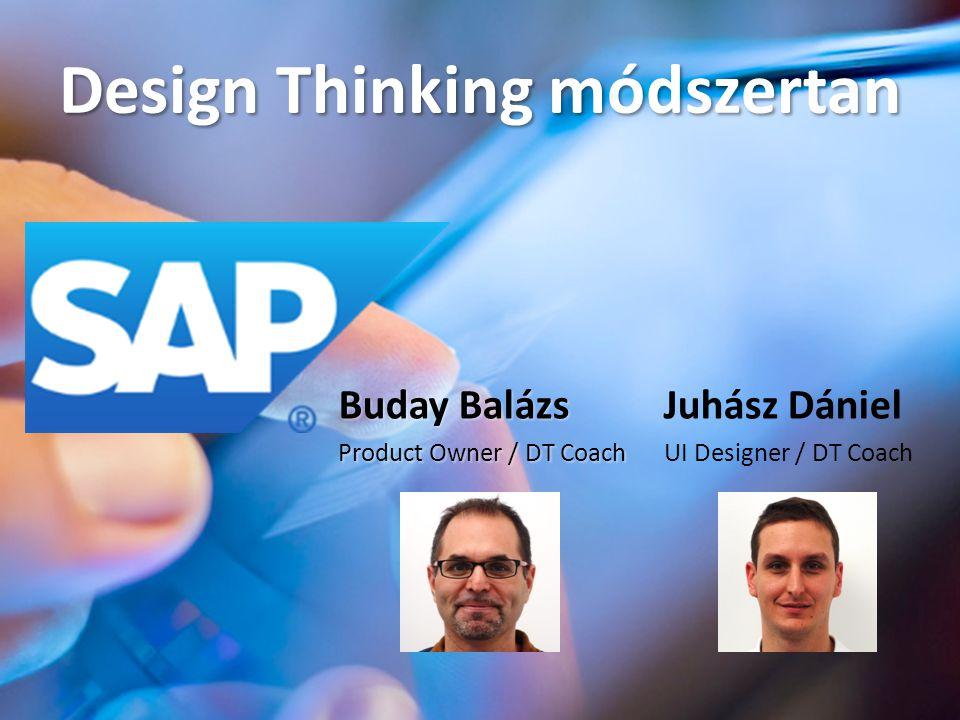 Design Thinking módszertan Juhász Dániel UI Designer / DT Coach Buday Balázs Product Owner / DT Coach