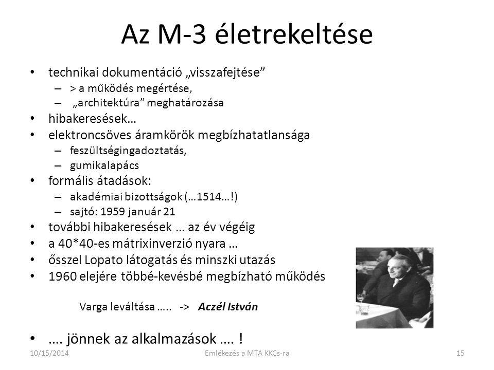 """Az M-3 életrekeltése technikai dokumentáció """"visszafejtése – > a működés megértése, – """"architektúra meghatározása hibakeresések… elektroncsöves áramkörök megbízhatatlansága – feszültségingadoztatás, – gumikalapács formális átadások: – akadémiai bizottságok (…1514…!) – sajtó: 1959 január 21 további hibakeresések … az év végéig a 40*40-es mátrixinverzió nyara … ősszel Lopato látogatás és minszki utazás 1960 elejére többé-kevésbé megbízható működés Varga leváltása ….."""