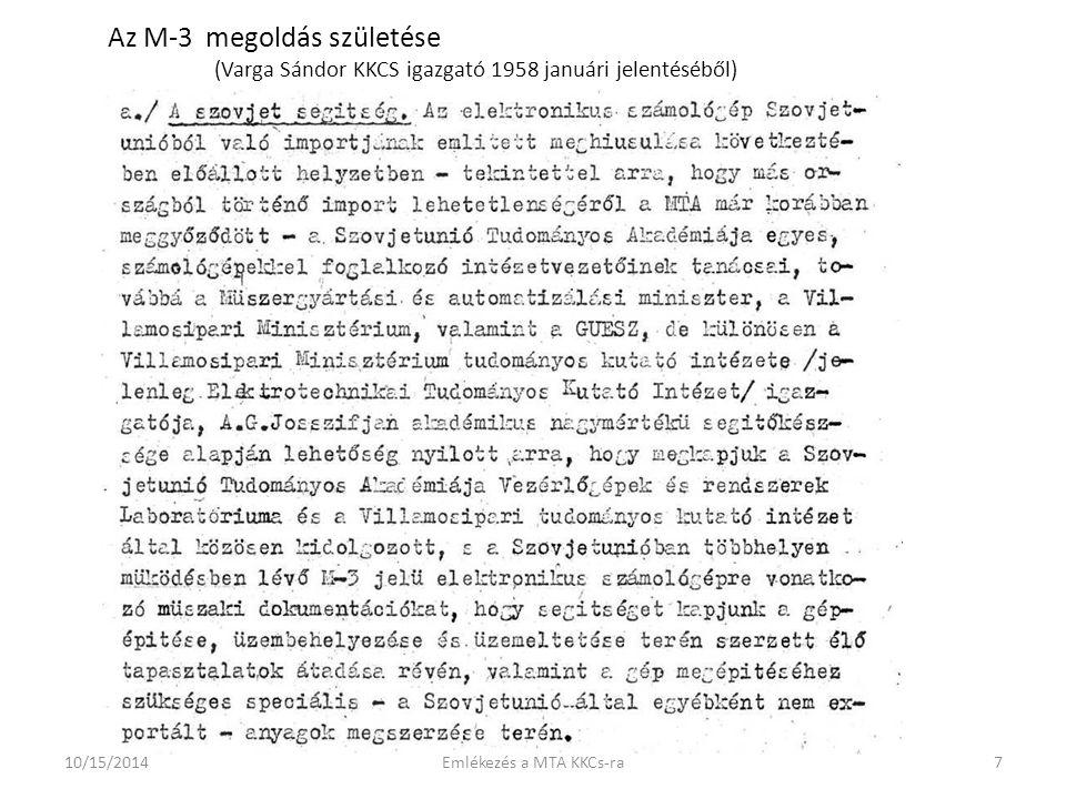 Az M-3 megoldás születése (Varga Sándor KKCS igazgató 1958 januári jelentéséből) 10/15/20147Emlékezés a MTA KKCs-ra