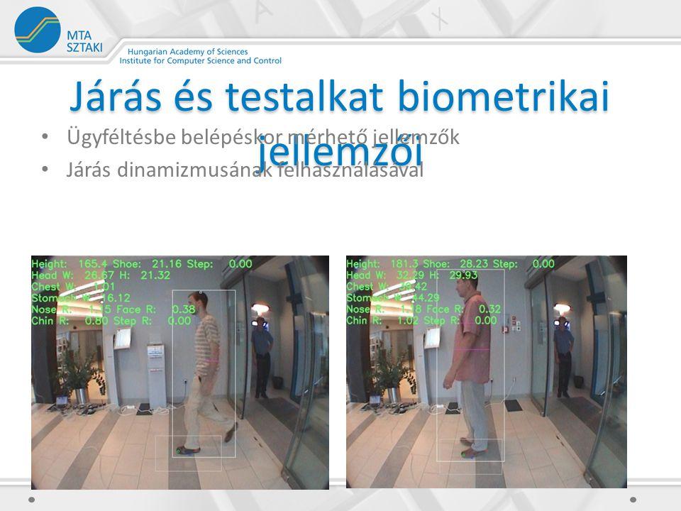 Járás és testalkat biometrikai jellemzői Ügyféltésbe belépéskor mérhető jellemzők Járás dinamizmusának felhasználásával