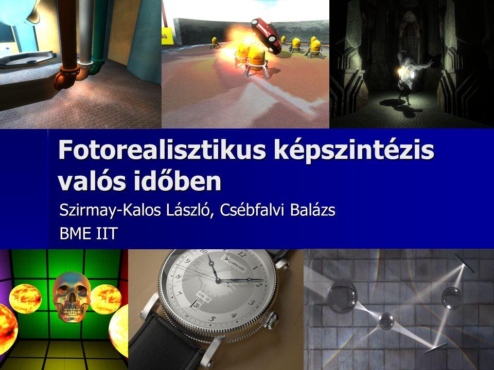 Fotorealisztikus képszintézis valós időben Szirmay-Kalos László, Csébfalvi Balázs BME IIT