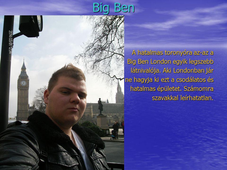 Big Ben A hatalmas toronyóra az-az a Big Ben London egyik legszebb látnivalója.