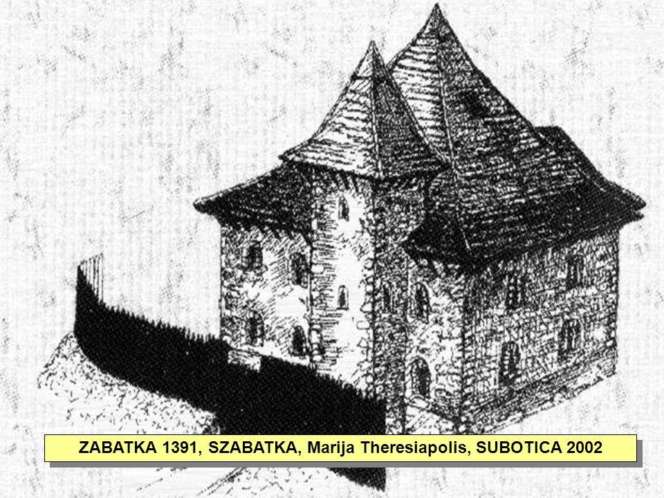 2 ZABATKA 1391, SZABATKA, Marija Theresiapolis, SUBOTICA 2002