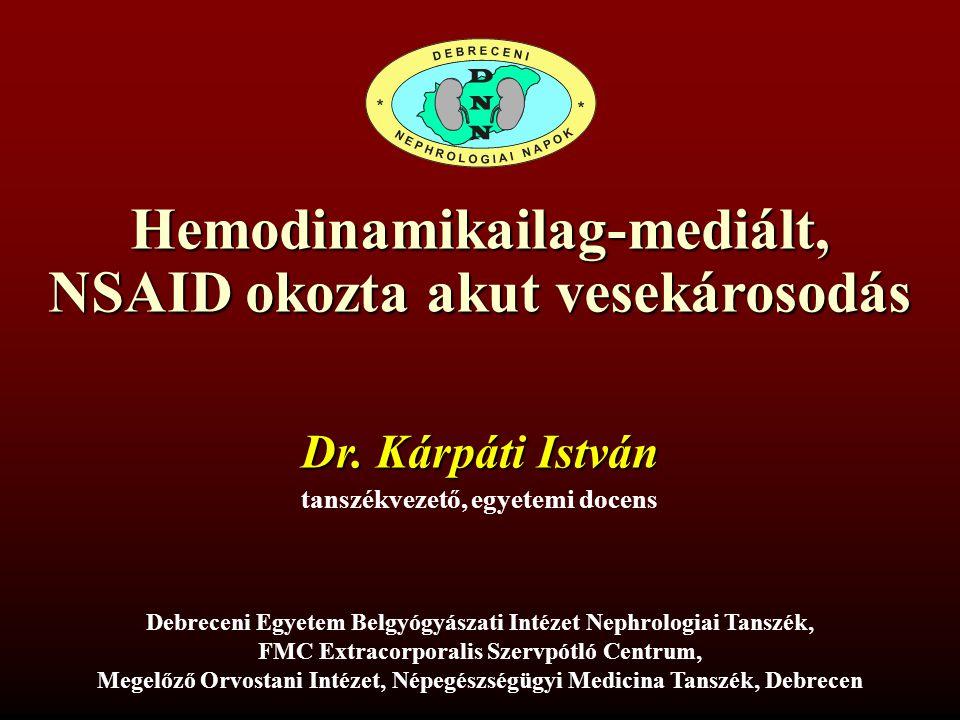 NSAID OKOZTA VASOMOTOR VESEKÁROSODÁSRA HAJLAMOSÍTÓ ÁLLAPOTOK Volumen-hiány: hányás, hasmenés, vérzés shock, sepsis Csökkent effektív plazma volumen: súlyos szívelégtelenség cirrhosis hepatis (ascites) nephrosis syndroma Hypercalcaemia (súlyos) Arteria renalis stenosis Krónikus vesebetegség (veseelégtelenség) Id ő s kor Gyógyszerek: ACEi, ARB, diureticumok, calcineurin-inhibitorok