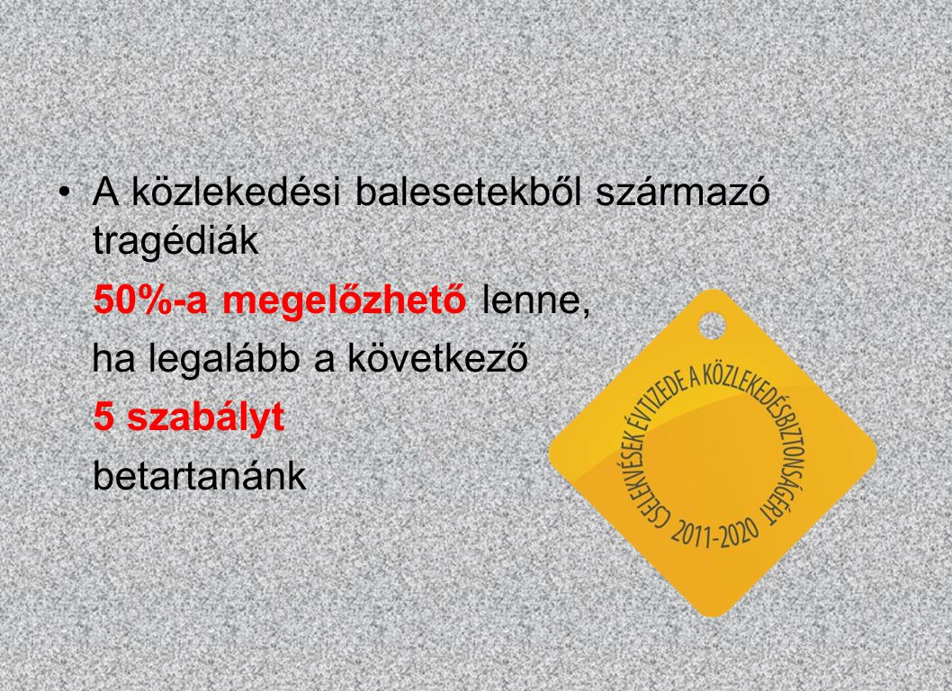 A közlekedési balesetekből származó tragédiák 50%-a megelőzhető lenne, ha legalább a következő 5 szabályt betartanánk