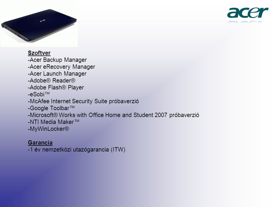 Szoftver -Acer Backup Manager -Acer eRecovery Manager -Acer Launch Manager -Adobe® Reader® -Adobe Flash® Player -eSobi™ -McAfee Internet Security Suit