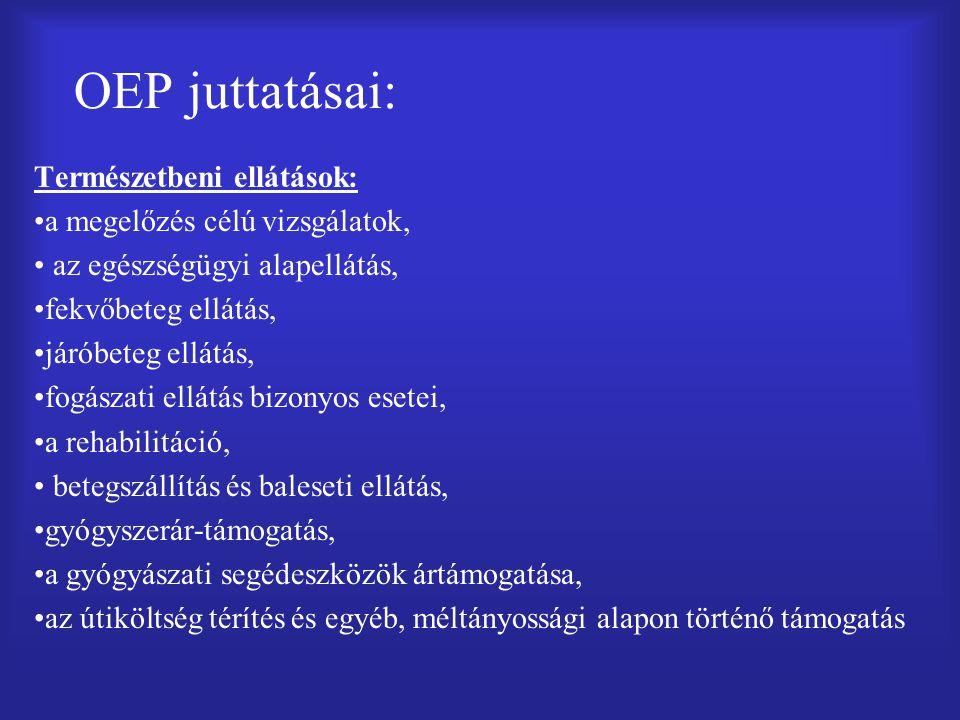 OEP juttatásai: Természetbeni ellátások: a megelőzés célú vizsgálatok, az egészségügyi alapellátás, fekvőbeteg ellátás, járóbeteg ellátás, fogászati ellátás bizonyos esetei, a rehabilitáció, betegszállítás és baleseti ellátás, gyógyszerár-támogatás, a gyógyászati segédeszközök ártámogatása, az útiköltség térítés és egyéb, méltányossági alapon történő támogatás