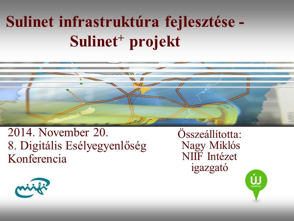 Sulinet infrastruktúra fejlesztése - Sulinet + projekt Összeállította: Nagy Miklós NIIF Intézet igazgató 2014. November 20. 8. Digitális Esélyegyenlős