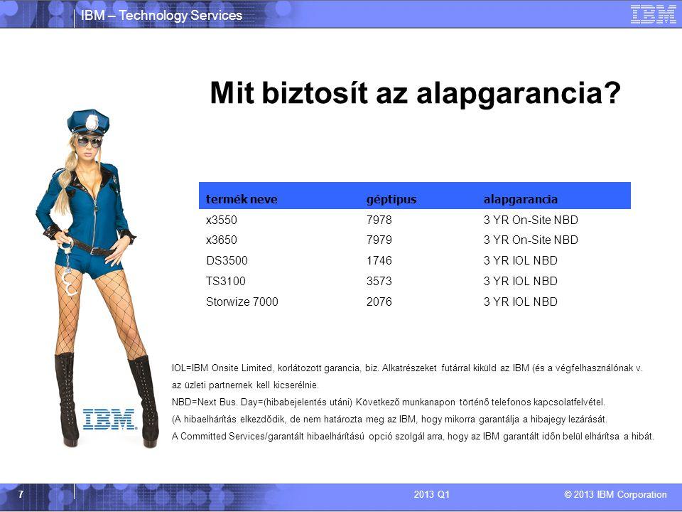 IBM – Technology Services © 2013 IBM Corporation 72013 Q1 Mit biztosít az alapgarancia? termék nevegéptípusalapgarancia x355079783 YR On-Site NBD x365