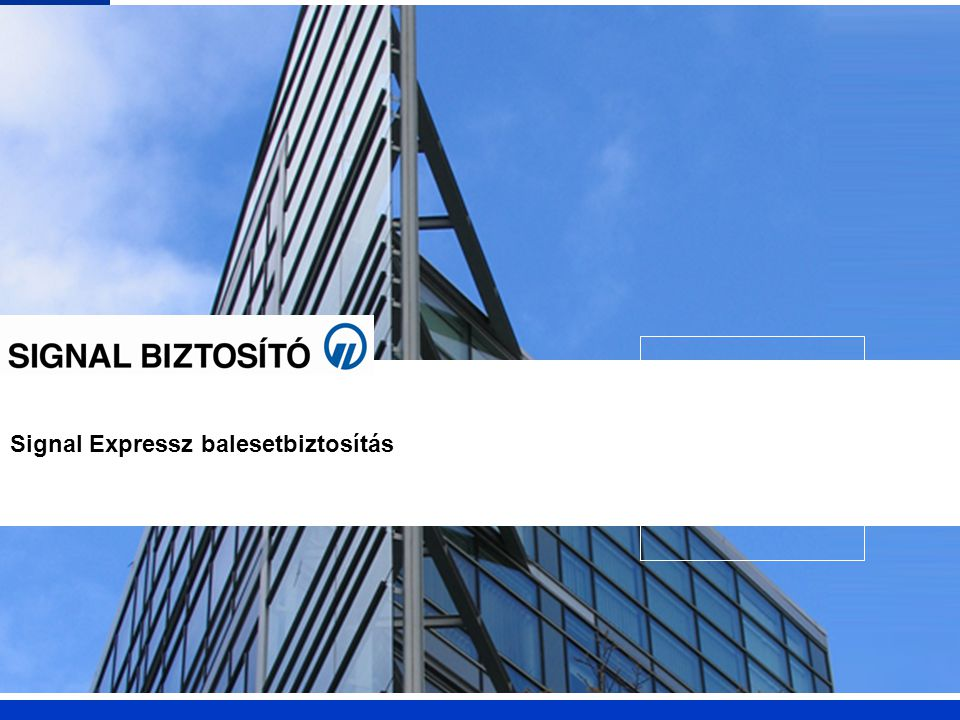 Signal Expressz SIGNAL BIZTOSÍTÓ Biztosítási fedezetek (extrák) Baleseti halál Baleseti rokkantság Baleseti műtéti tér.