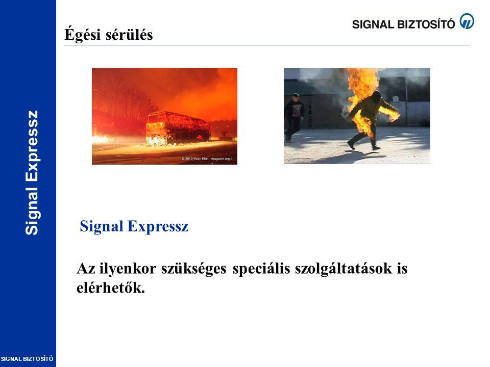 SIGNAL BIZTOSÍTÓ Égési sérülés Az ilyenkor szükséges speciális szolgáltatások is elérhetők. Signal Expressz