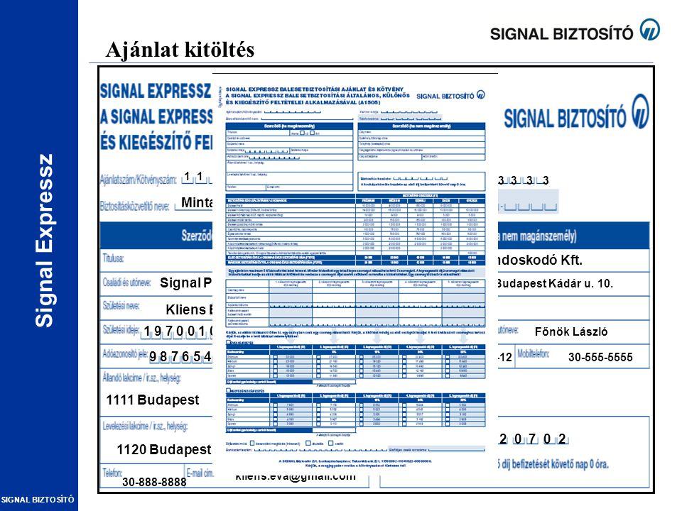 Signal Expressz SIGNAL BIZTOSÍTÓ Ajánlat kitöltés 1 1 1 1 1 1 1 1 1 3 3 3 3 3 3 3 3 3 Minta István / OVB X Signal Péterné Kliens Éva 1 9 7 0 0 1 0 1 B