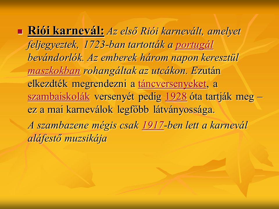 Riói karnevál: Az első Riói karnevált, amelyet feljegyeztek, 1723-ban tartották a portugál bevándorlók. Az emberek három napon keresztül maszkokban ro
