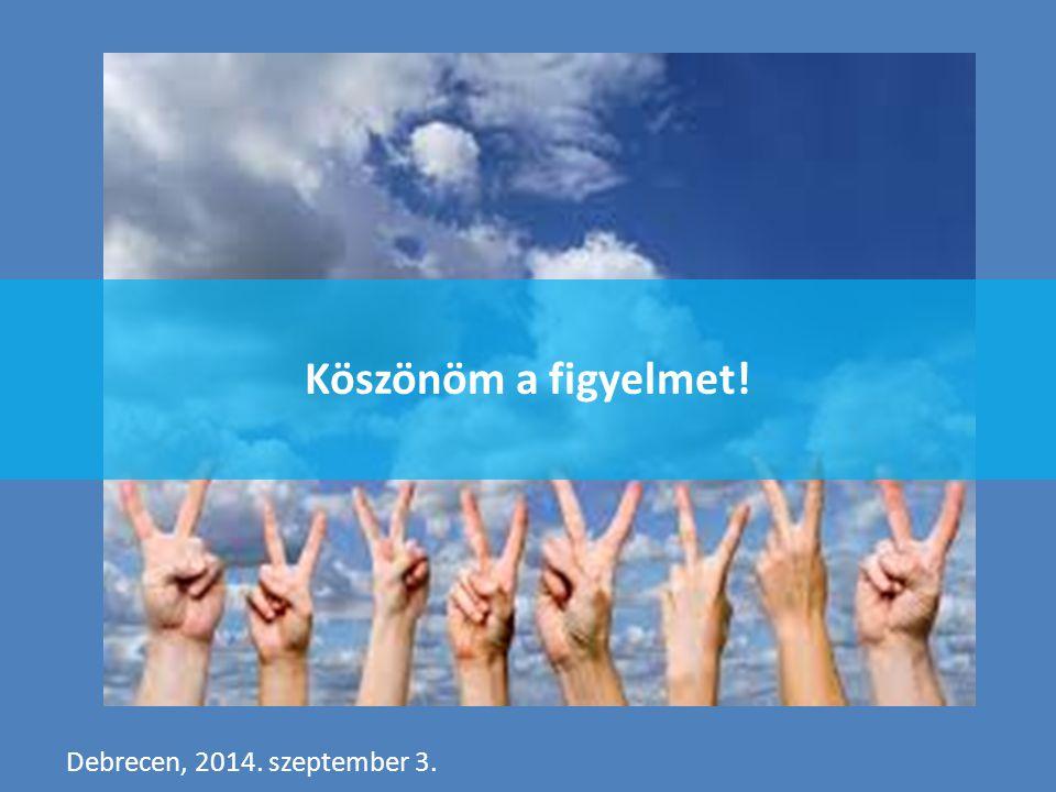 Köszönöm a figyelmet! Debrecen, 2014. szeptember 3.