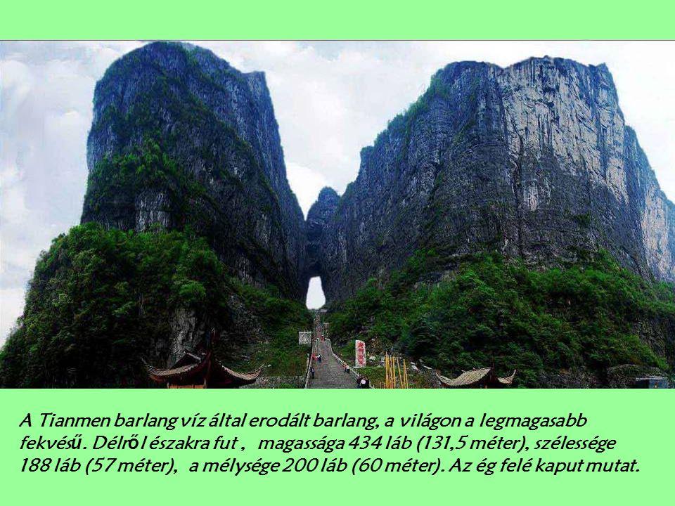 A Tianmen barlang víz által erodált barlang, a világon a legmagasabb fekvés ű.