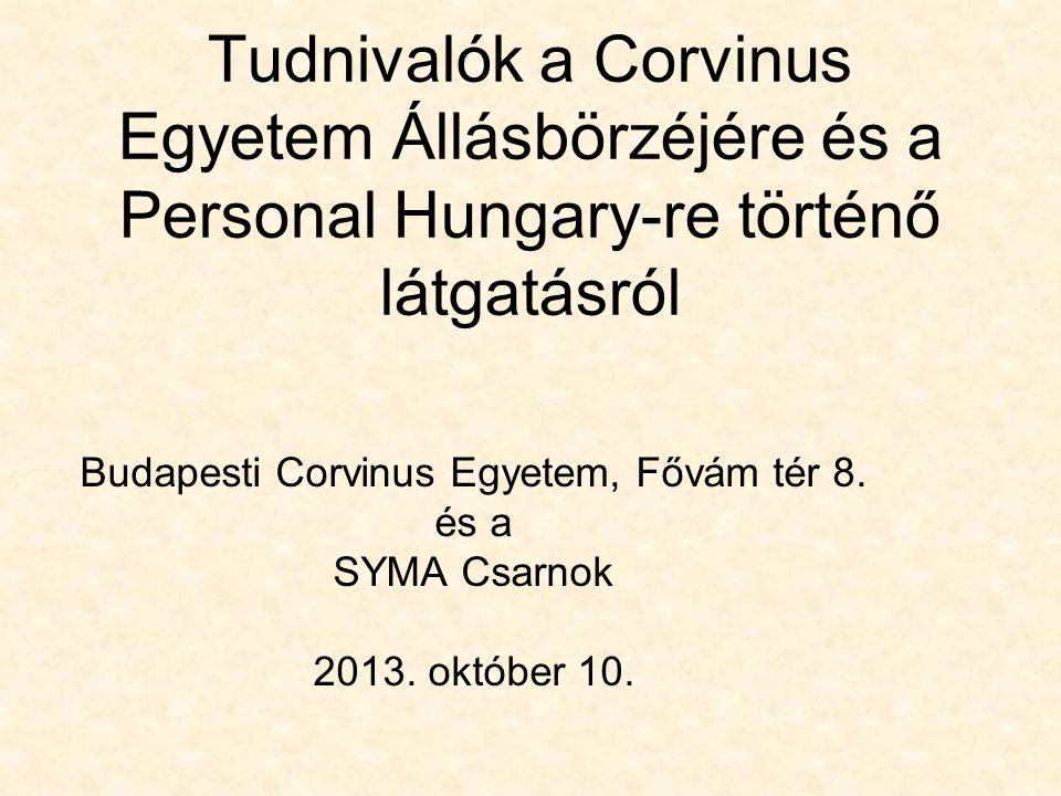 Tudnivalók a Corvinus Egyetem Állásbörzéjére és a Personal Hungary-re történő látgatásról Budapesti Corvinus Egyetem, Fővám tér 8.