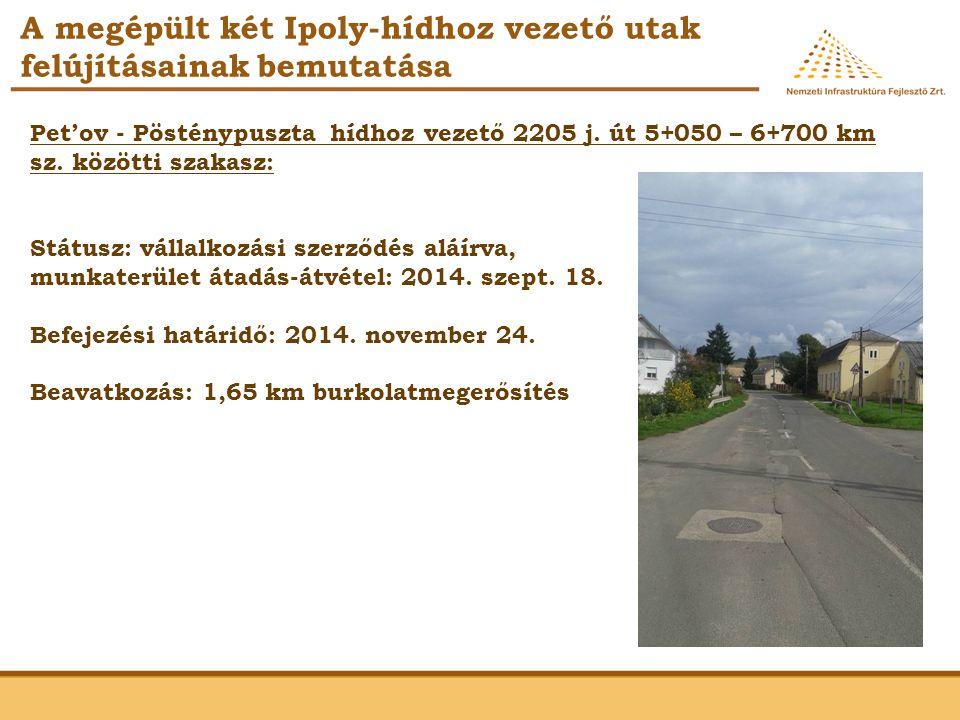 A megépült két Ipoly-hídhoz vezető utak felújításainak bemutatása Pet'ov - Pösténypuszta hídhoz vezető 2205 j. út 5+050 – 6+700 km sz. közötti szakasz