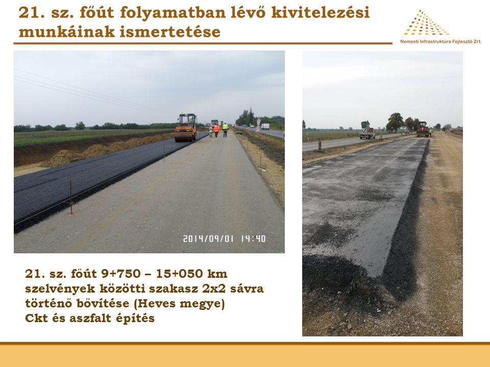21. sz. főút folyamatban lévő kivitelezési munkáinak ismertetése 21. sz. főút 9+750 – 15+050 km szelvények közötti szakasz 2x2 sávra történő bővítése