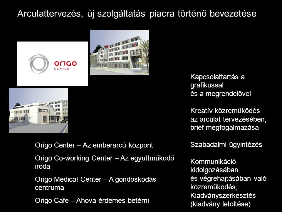 Arculattervezés, új szolgáltatás piacra történő bevezetése Kapcsolattartás a grafikussal és a megrendelővel Kreatív közreműködés az arculat tervezésében, brief megfogalmazása Szabadalmi ügyintézés Kommunikáció kidolgozásában és végrehajtásában való közreműködés, Kiadványszerkesztés (kiadvány letöltése) Origo Center – Az emberarcú központ Origo Co-working Center – Az együttműködő iroda Origo Medical Center – A gondoskodás centruma Origo Cafe – Ahova érdemes betérni