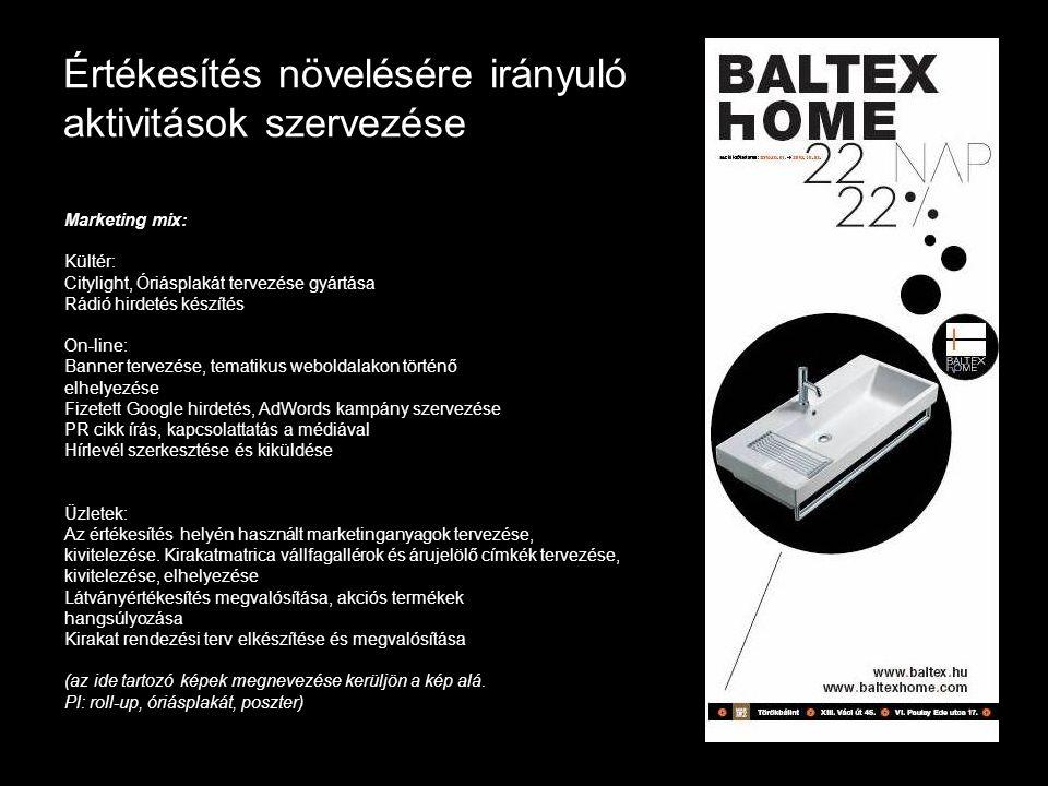 On-line Honlap készítés, keresőoptimalizálás: www.aesairoda.hu Honlap frissítés, karbantartás: www.speedo.hu www.baltex.hu www.baltexhome.com www.ponticsempe.hu www.anemonabeauty.hu (a nyitó oldalakat kis képként feltüntethetjük) On-line kampányok: Keresőmarketing kampányok: A és A Kereskedelmi Központ Speedo Anemonabeauty Baltex Baltex Home Facebook kampányok: Speedo Hungary Facebook oldal és fizetett hirdetés Origo Center Facebook oldal és fizetett hirdetés - hamarosan (a nyitó oldalakat kis képként feltüntethetjük)