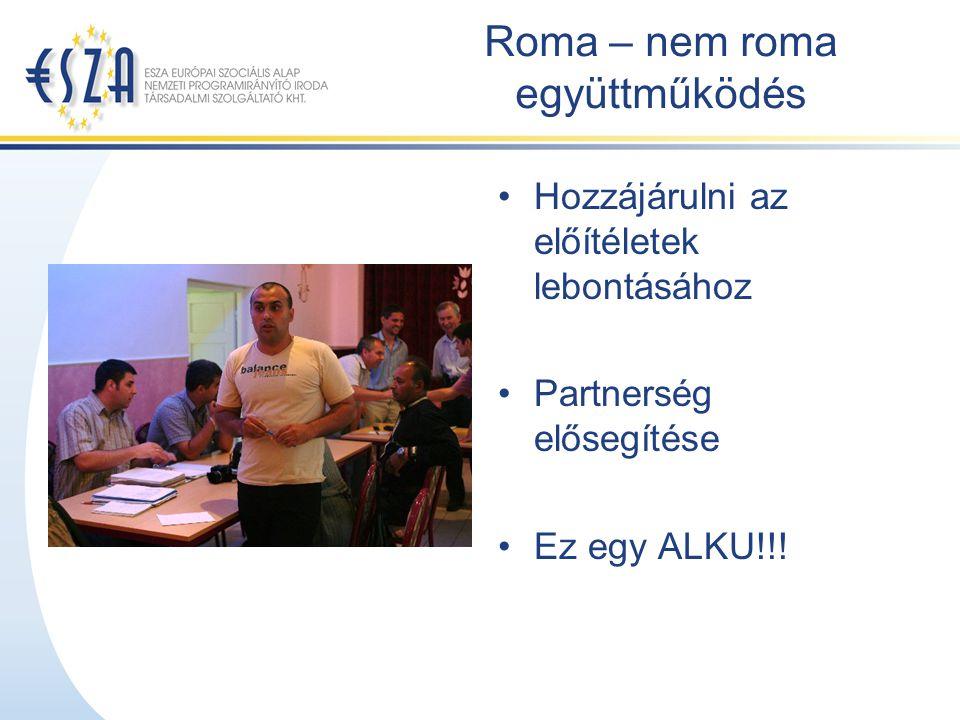 Roma – nem roma együttműködés Hozzájárulni az előítéletek lebontásához Partnerség elősegítése Ez egy ALKU!!!
