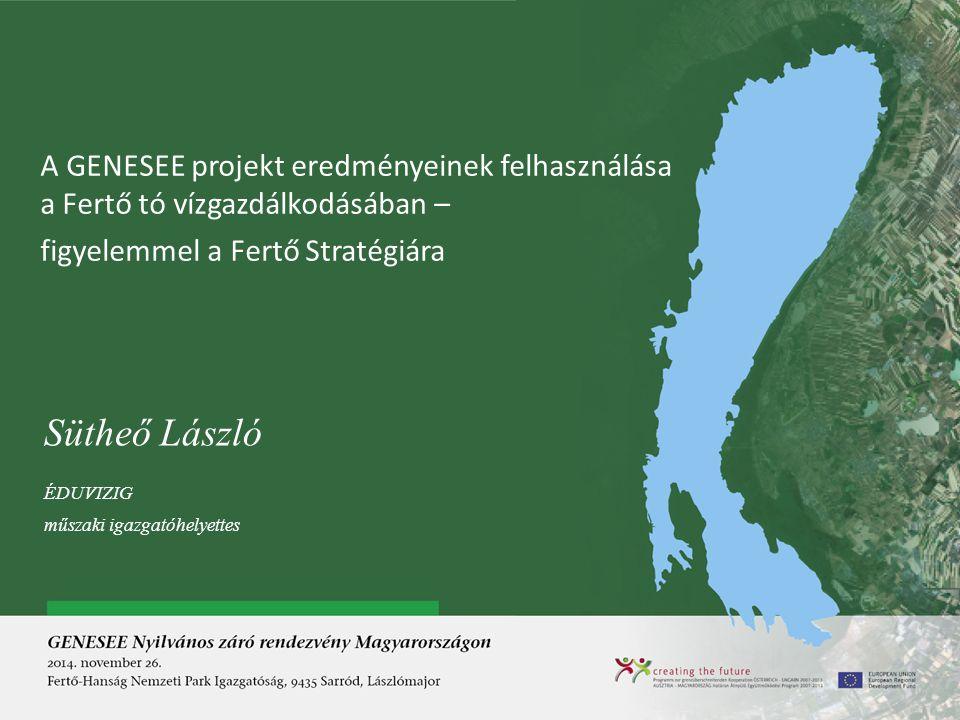 A GENESEE projekt eredményeinek felhasználása a Fertő tó vízgazdálkodásában – figyelemmel a Fertő Stratégiára Sütheő László ÉDUVIZIG műszaki igazgatóh