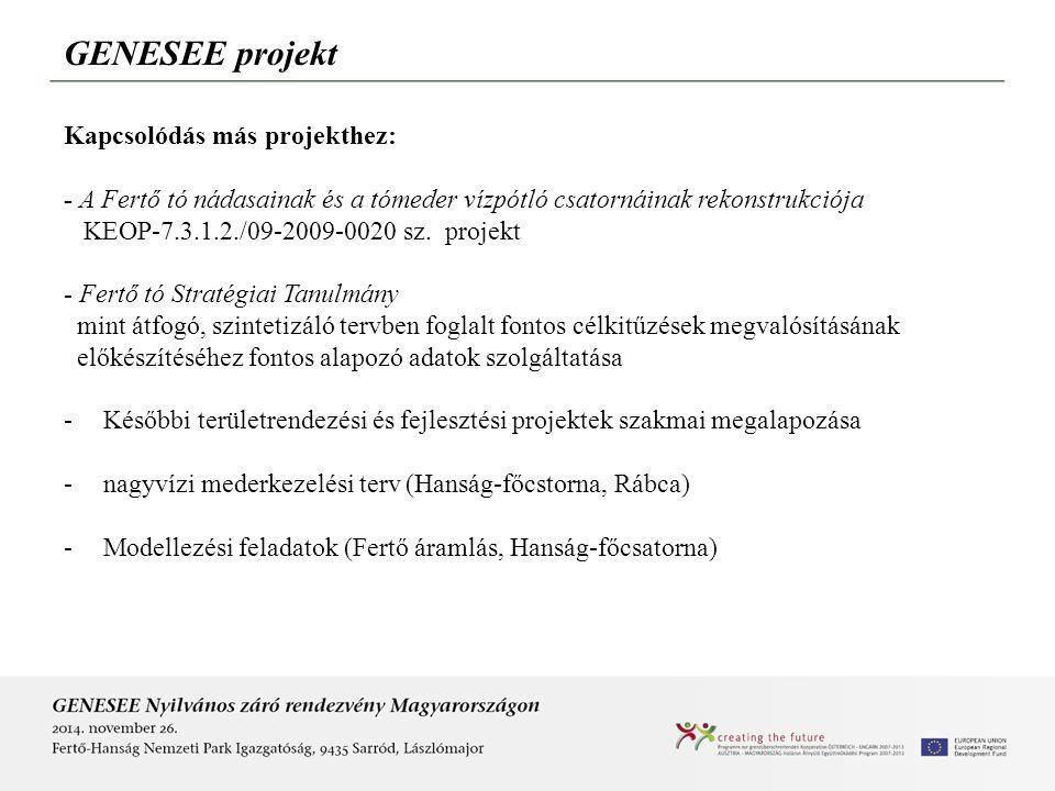 GENESEE projekt Kapcsolódás más projekthez: - A Fertő tó nádasainak és a tómeder vízpótló csatornáinak rekonstrukciója KEOP-7.3.1.2./09-2009-0020 sz.